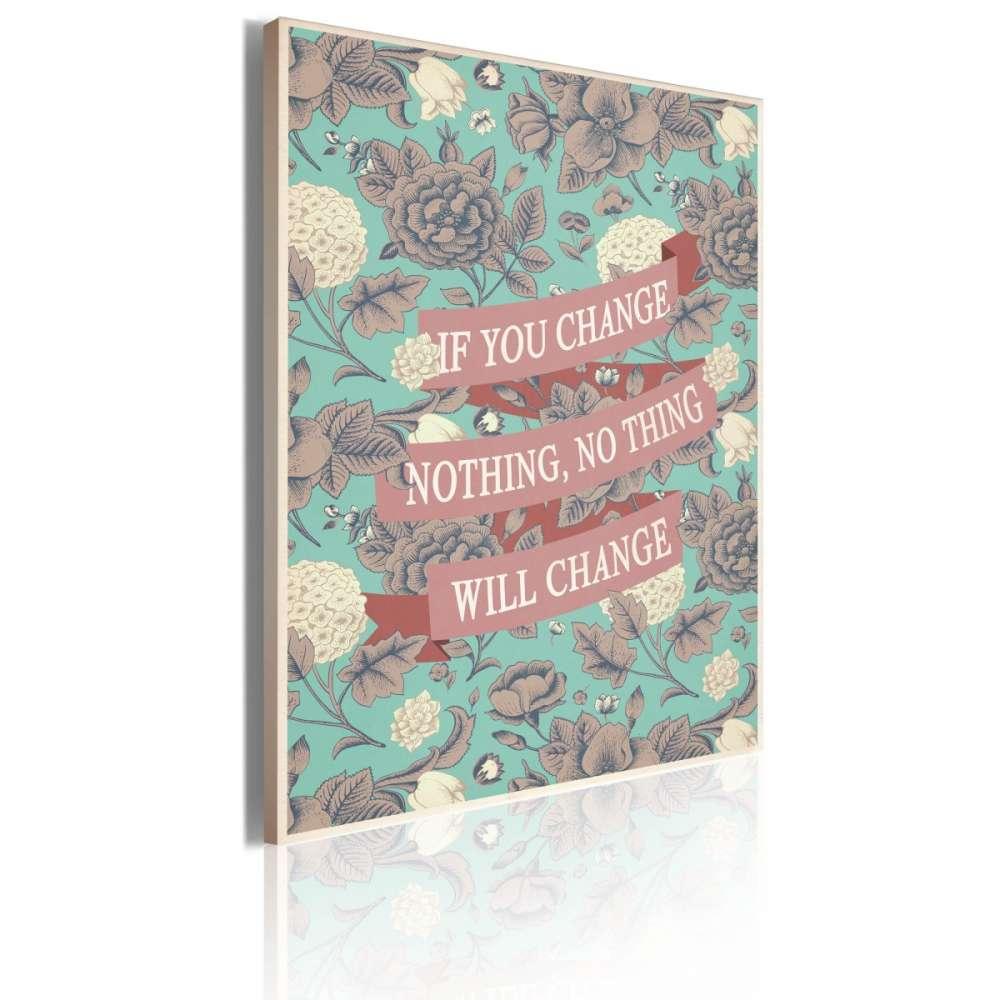 Obraz  If you change nothing, nothing will change.